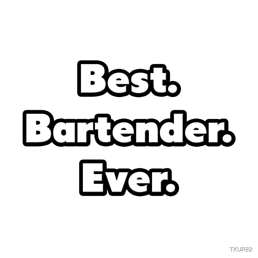 Best. Bartender. Ever. by TKUP22