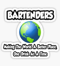 Bartenders ... Making World A Better Place, One Drink At A Time Sticker