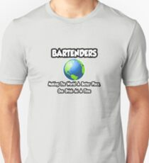 Bartenders ... Making World A Better Place, One Drink At A Time Unisex T-Shirt