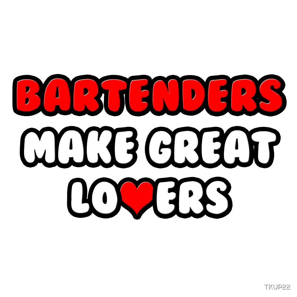 Bartenders Make Great Lovers by TKUP22