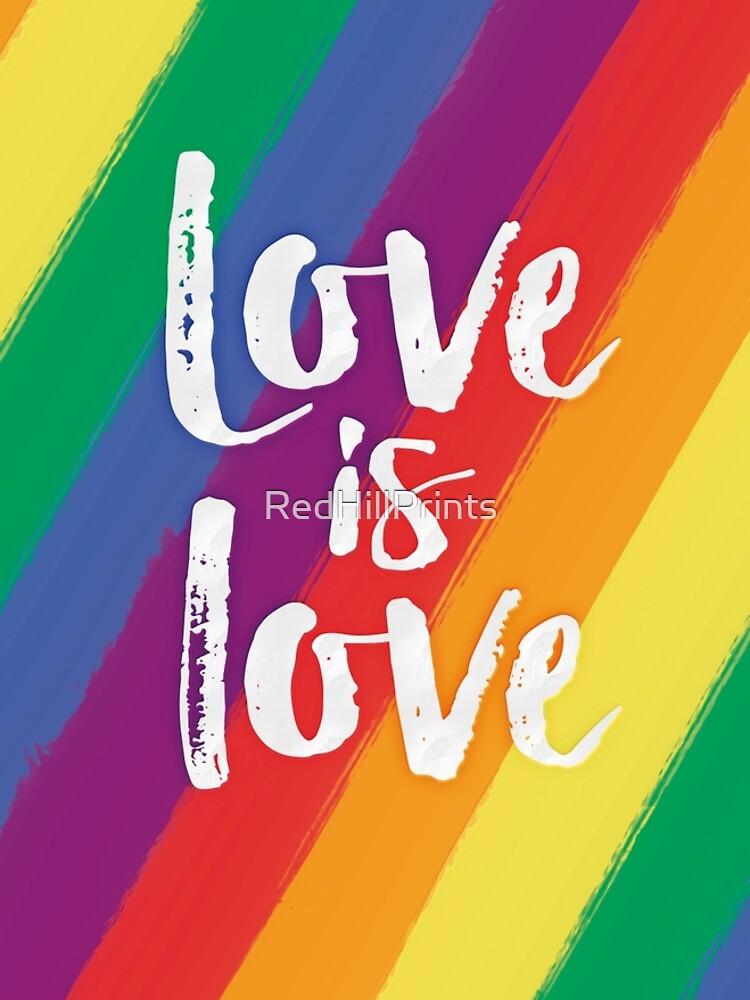 Love is love - Rainbow flag pride by RedHillPrints