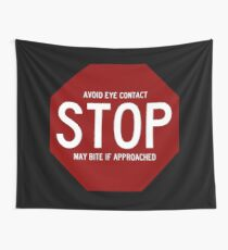 STOP: Avoid Eye Contact - May Bite If Apporached Wall Tapestry