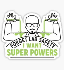 Forget Lab Safety I Want Super Powers Sticker