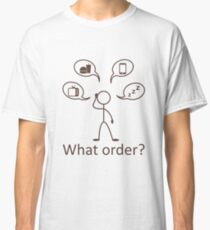 T-shirt funny What order? Classic T-Shirt