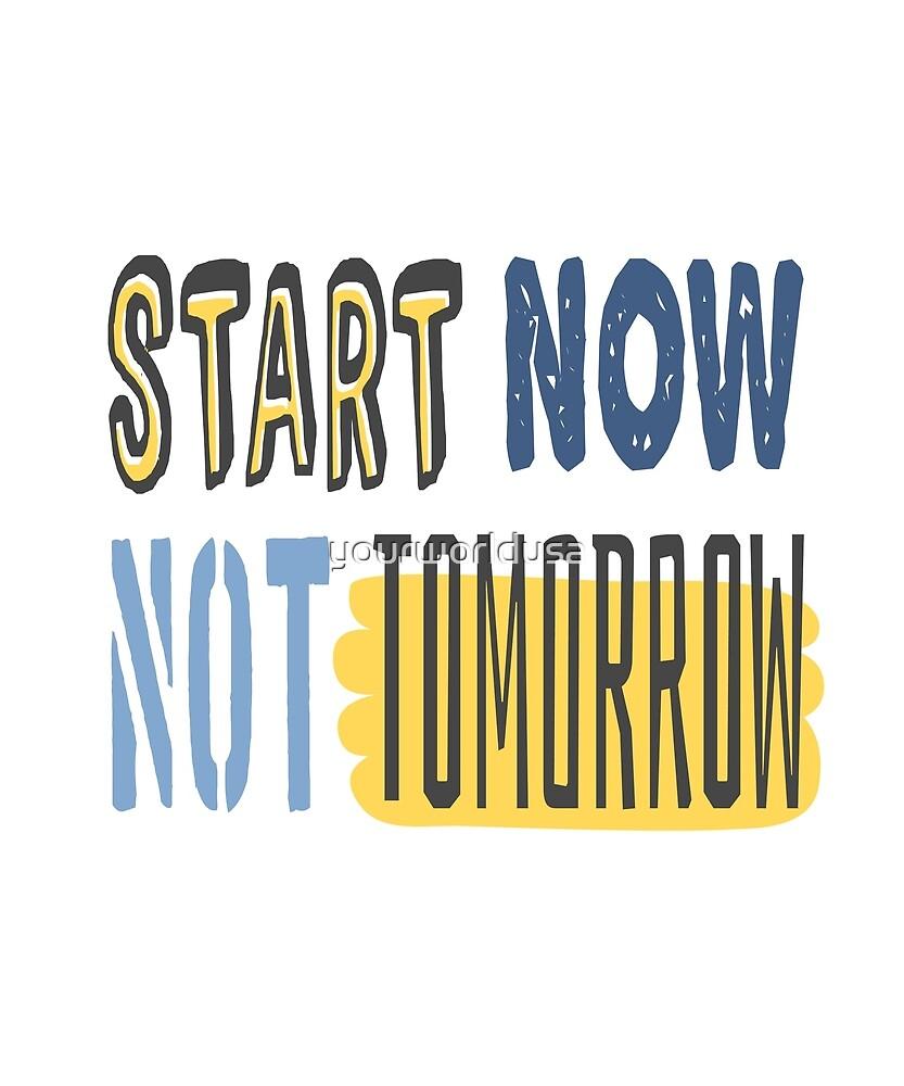 Start now Not tomorrow by yourworldusa
