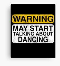 Warning May Start Talking About Dancing  Canvas Print