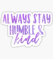 Always Stay Humble & Kind 1 Sticker