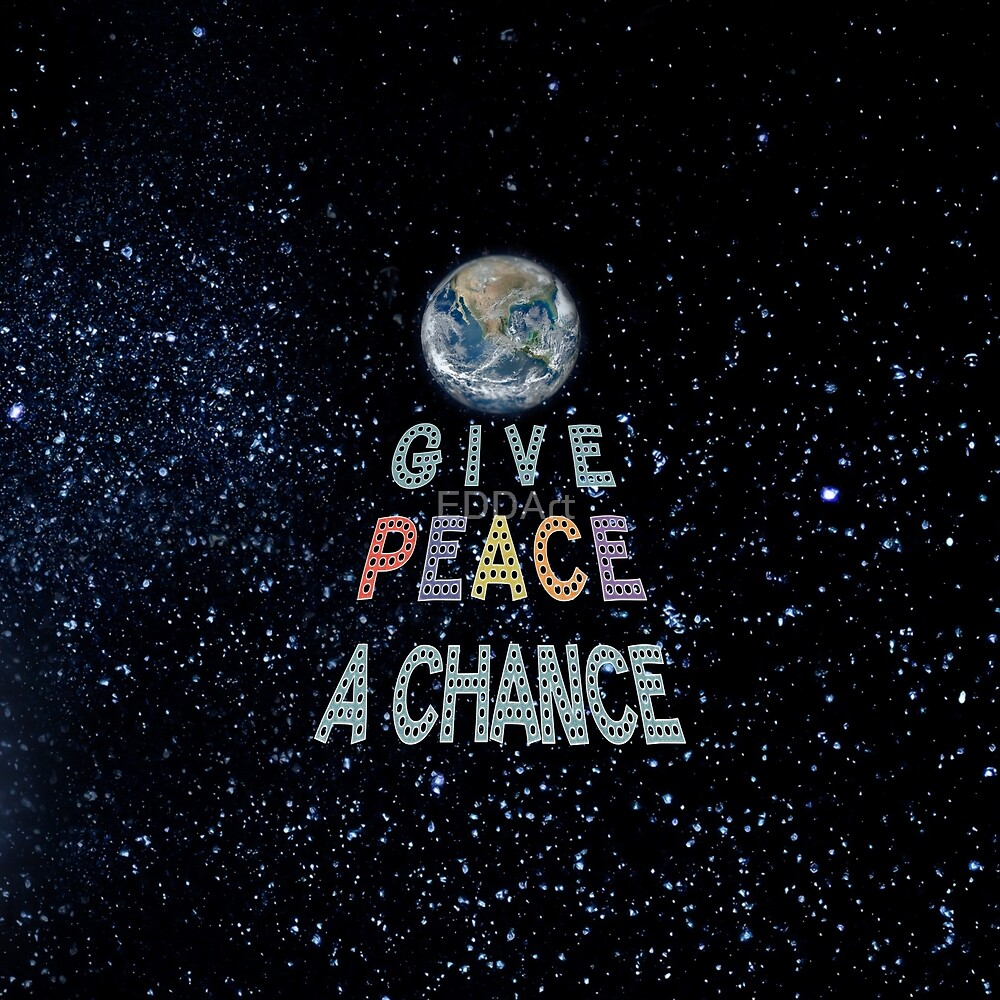 GIVE PEACE A CHANCE Earth in Space by EDDArt