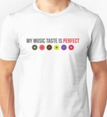 My music taste is perfect! T-Shirt