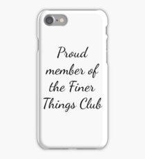 Proud Member of the Finer Things Club iPhone Case/Skin
