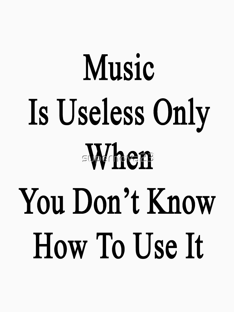 Music Is Useless Only When You Don't Know How To Use It  by supernova23