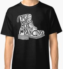 These Boots Were Made For Dancing Classic T-Shirt