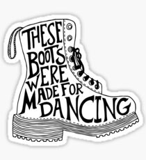 These Boots Were Made For Dancing Sticker