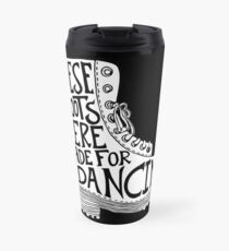 These Boots Were Made For Dancing Travel Mug