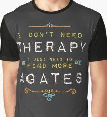 Ich brauche keine Therapie Ich muss nur mehr Achate finden Grafik T-Shirt