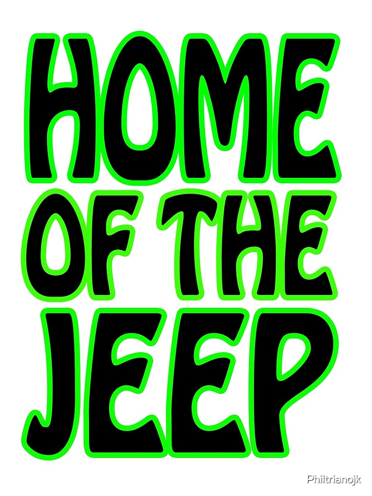 Home Of The Jeep by Philtrianojk
