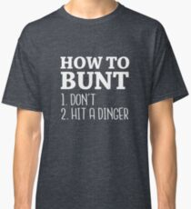 How to Bunt: Don't or Hit a Dinger - 2017 Baseball Stuff Classic T-Shirt