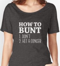 How to Bunt: Don't or Hit a Dinger - 2017 Baseball Stuff Women's Relaxed Fit T-Shirt