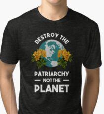 Destroy The Patriarchy Not The Planet Tri-blend T-Shirt
