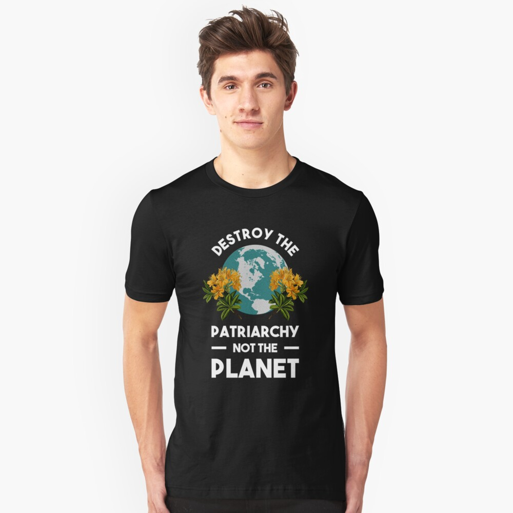 Destroy The Patriarchy Not The Planet Slim Fit T-Shirt