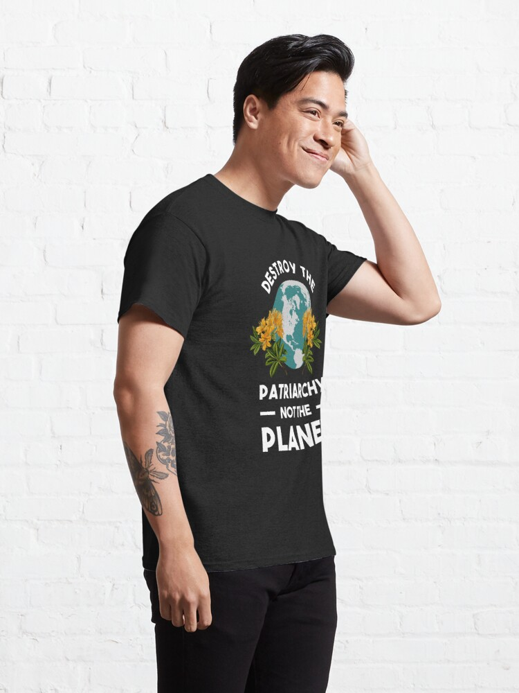 Alternate view of Destroy The Patriarchy Not The Planet Classic T-Shirt
