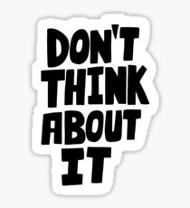 Don't think about it Sticker