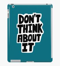 Don't think about it iPad Case/Skin