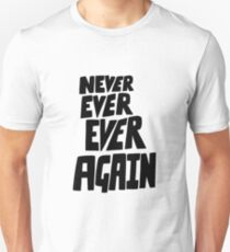 Never ever ever again Unisex T-Shirt