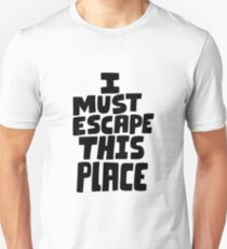 I must escape this place Unisex T-Shirt