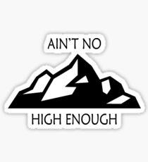 Aint No Mountain High Enough Sticker