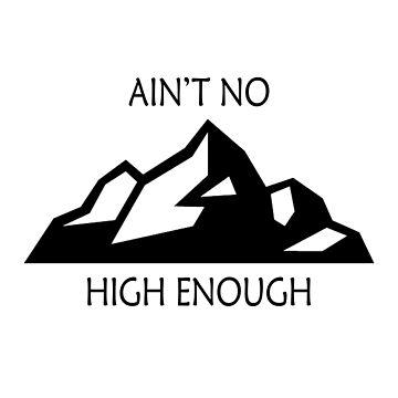 Aint No Mountain High Enough by classydesignz