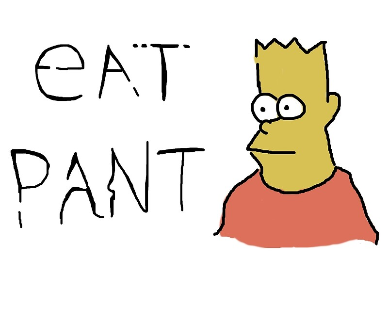 """eat pant"" Posters by stertube"