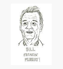 Bill Freakin' Murray! Photographic Print