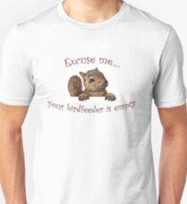 Excuse me...your birdfeeder is empty Unisex T-Shirt