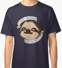sloth live slow die whenever Classic T-Shirt