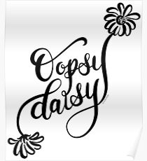 Hand Lettering Design Oopsy Daisy in Black Poster