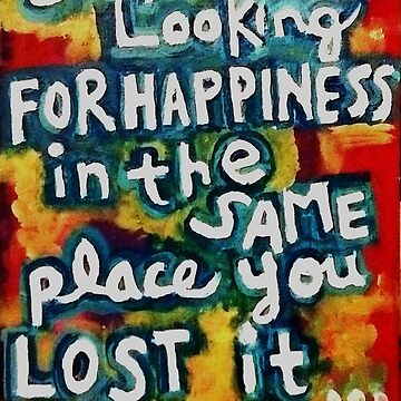 Stop Looking for Happiness by Dustitoffart