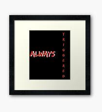 Teen Sarcastic humorous Tshirt. Always Triggered Framed Print