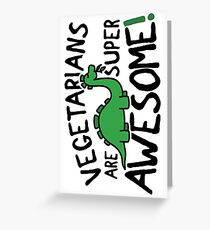 Vegetarians are super awesome! Greeting Card