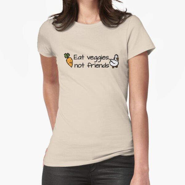 Eat veggies not friends Fitted T-Shirt