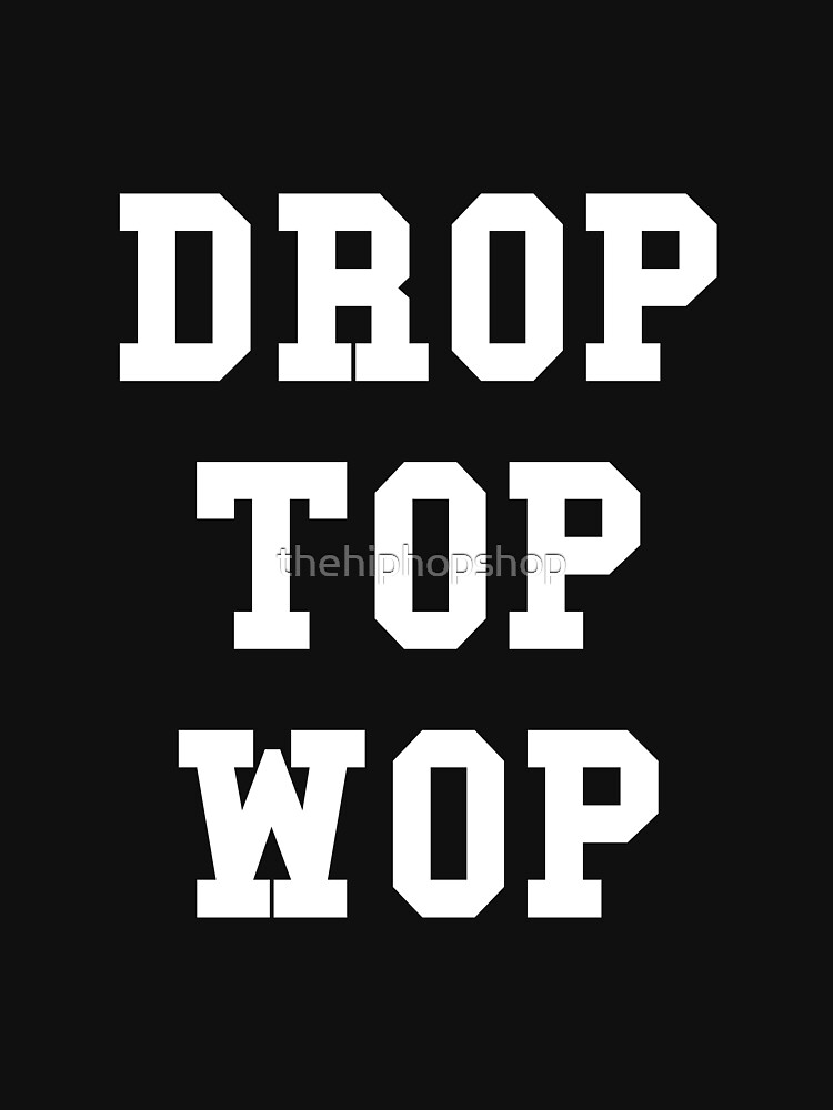 Drop Top Wop - White Text by thehiphopshop