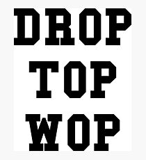 Drop Top Wop - White Text Photographic Print