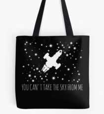 Burn the land, boil the sea, you can't take the sky from me.  Tote Bag