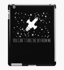 Burn the land, boil the sea, you can't take the sky from me.  iPad Case/Skin