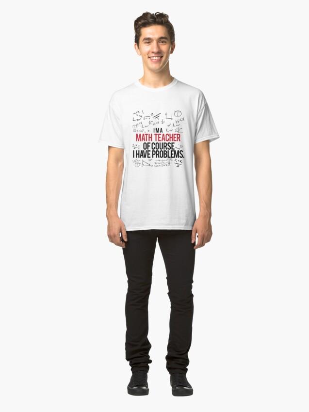 Alternative Ansicht von Mathe Lehrer mit Problemen Classic T-Shirt