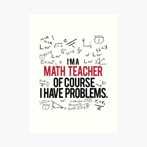Math Teacher With Problems Art Print