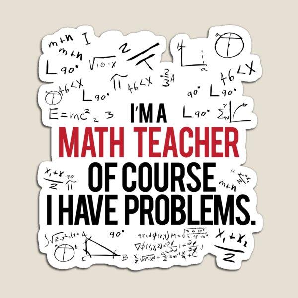 Math Teacher With Problems Magnet