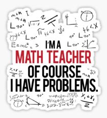 Math Teacher With Problems Sticker