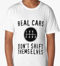 Real Cars Don't Shift Themselves Long T-Shirt