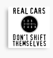 Real Cars Don't Shift Themselves Canvas Print